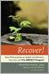 Book cover: Recover! Stop Thinking Like an Addict and Reclaim Your Life with The PERFECT Program